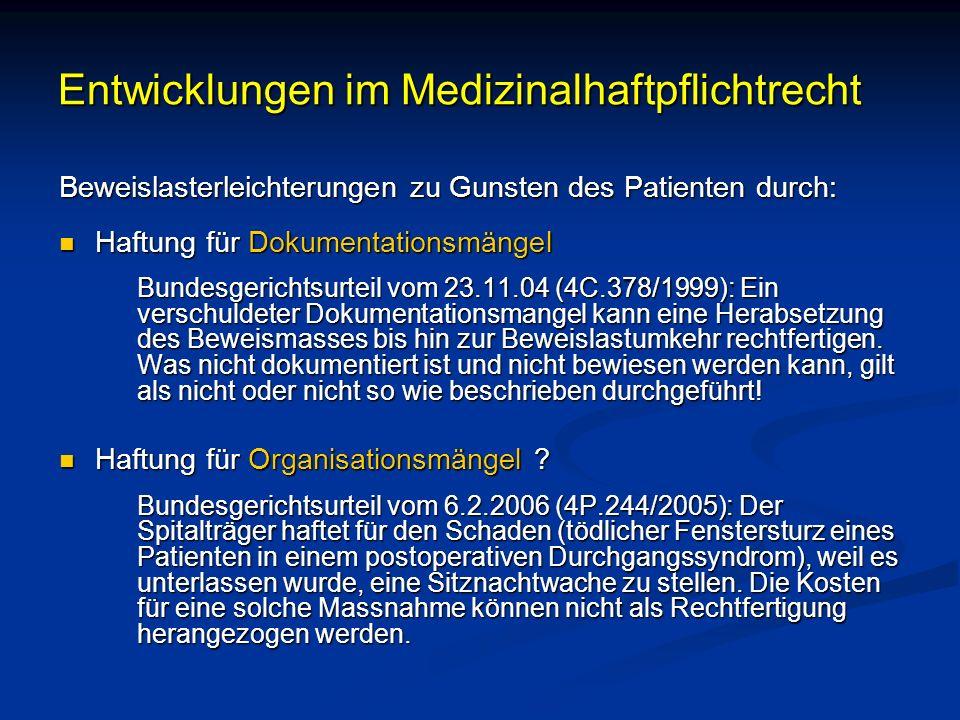 Entwicklungen im Medizinalhaftpflichtrecht Beweislasterleichterungen zu Gunsten des Patienten durch: Haftung für Dokumentationsmängel Haftung für Doku