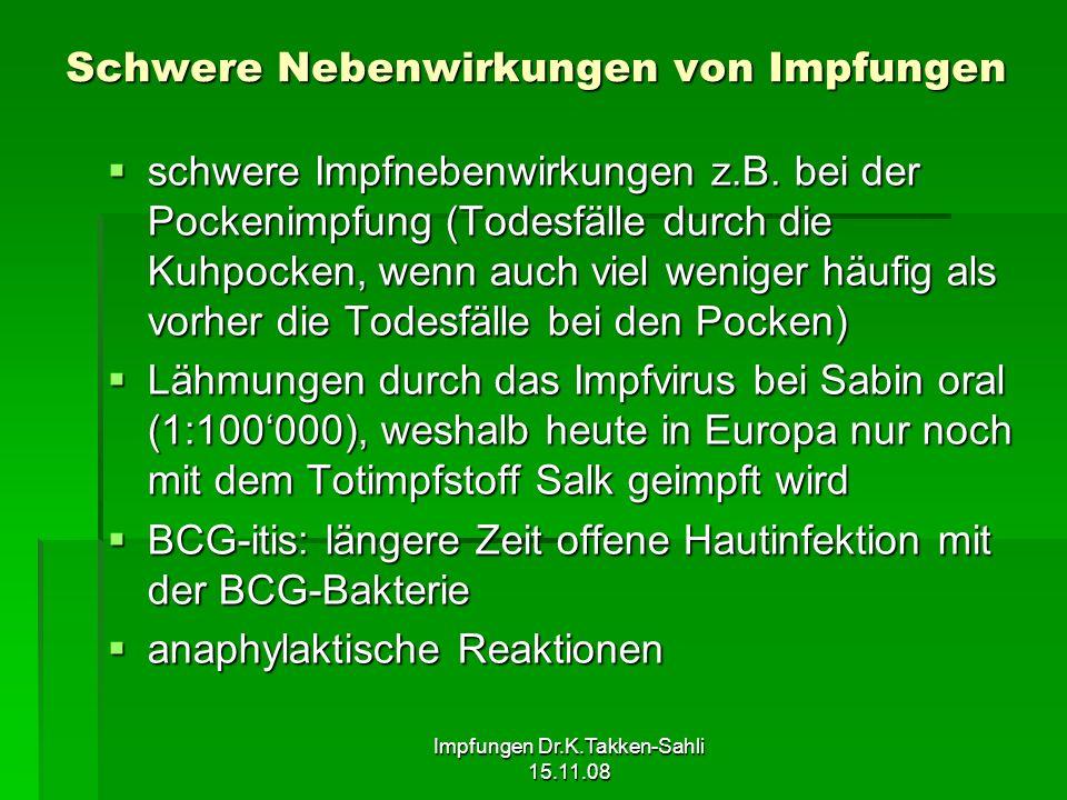 Impfungen Dr.K.Takken-Sahli 15.11.08 Schwere Nebenwirkungen von Impfungen schwere Impfnebenwirkungen z.B. bei der Pockenimpfung (Todesfälle durch die