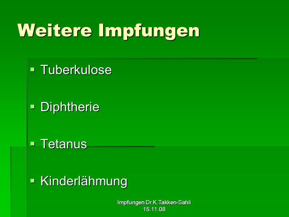 Impfungen Dr.K.Takken-Sahli 15.11.08 Weitere Impfungen Tuberkulose Tuberkulose Diphtherie Diphtherie Tetanus Tetanus Kinderlähmung Kinderlähmung