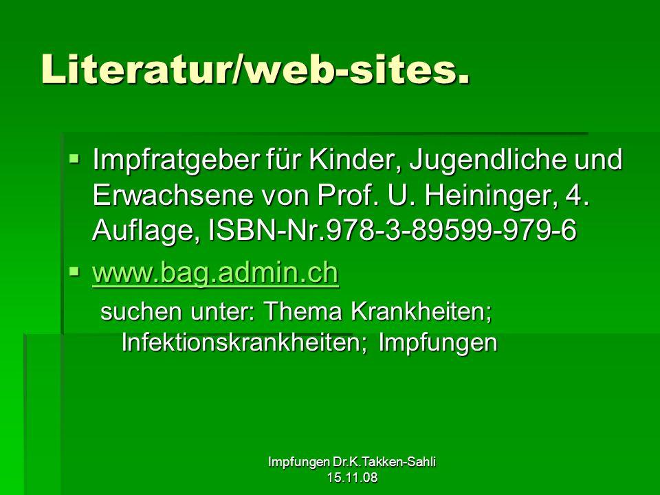 Impfungen Dr.K.Takken-Sahli 15.11.08 Literatur/web-sites. Impfratgeber für Kinder, Jugendliche und Erwachsene von Prof. U. Heininger, 4. Auflage, ISBN