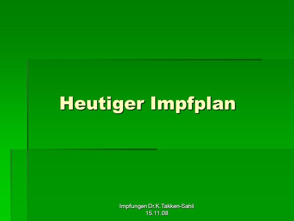 Impfungen Dr.K.Takken-Sahli 15.11.08 Heutiger Impfplan