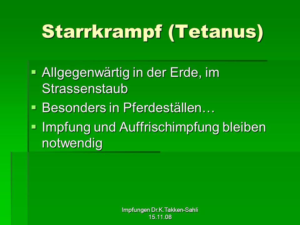 Impfungen Dr.K.Takken-Sahli 15.11.08 Starrkrampf (Tetanus) Allgegenwärtig in der Erde, im Strassenstaub Allgegenwärtig in der Erde, im Strassenstaub B