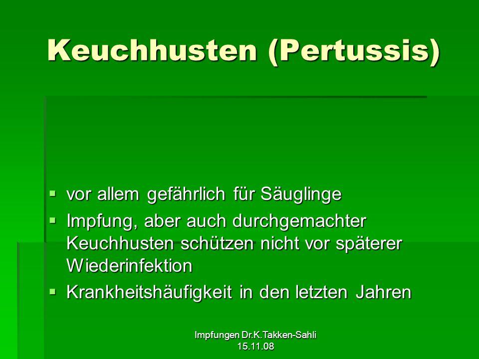 Impfungen Dr.K.Takken-Sahli 15.11.08 Keuchhusten (Pertussis) vor allem gefährlich für Säuglinge vor allem gefährlich für Säuglinge Impfung, aber auch