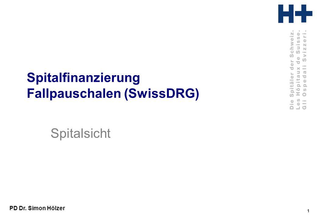 1 PD Dr. Simon Hölzer Spitalfinanzierung Fallpauschalen (SwissDRG) Spitalsicht
