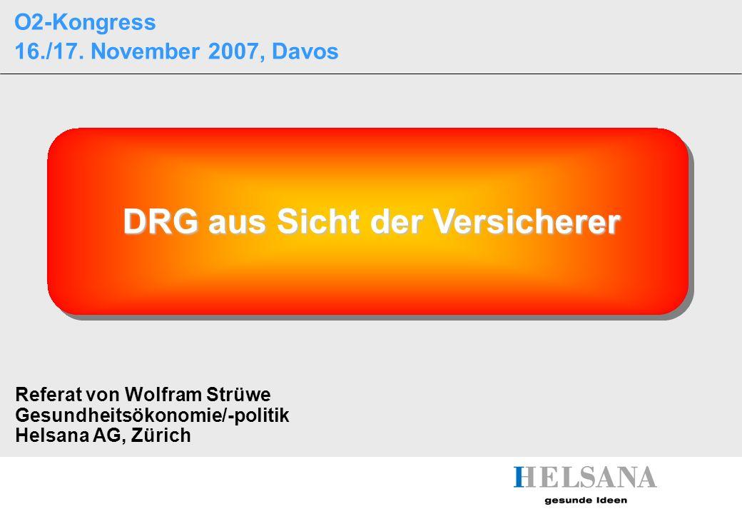 Seite 1 Titel:DRG aus Sicht der Versicherer Referat:Helsana Versicherungen AG Referat von Wolfram Strüwe Gesundheitsökonomie/-politik Helsana AG, Züri
