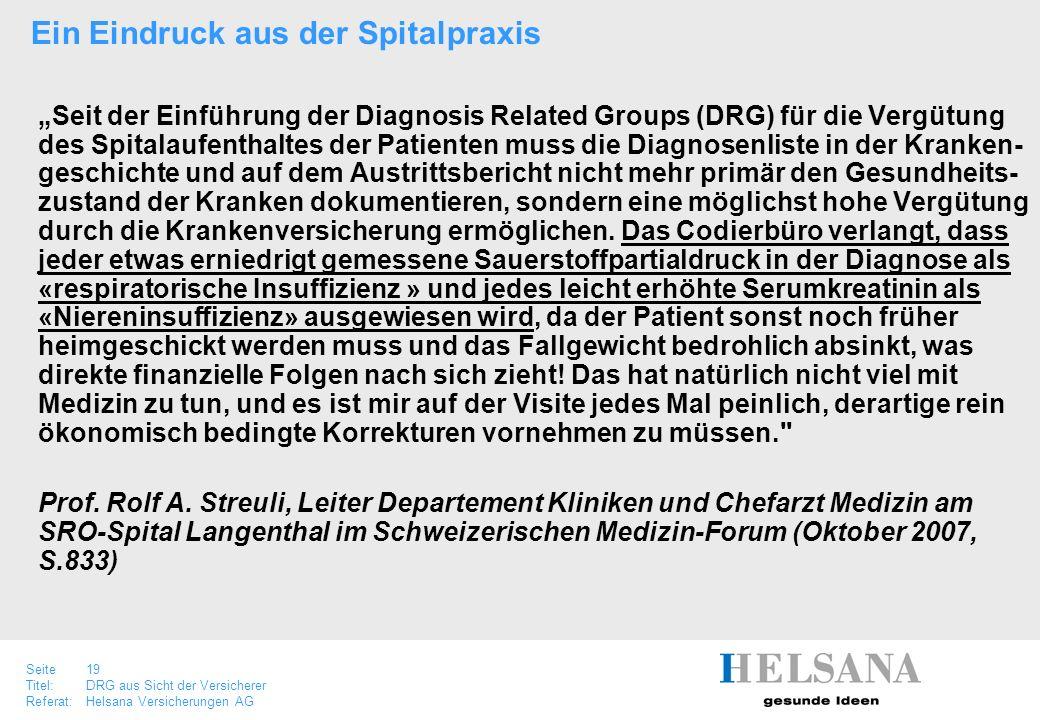 Seite 19 Titel:DRG aus Sicht der Versicherer Referat:Helsana Versicherungen AG Seit der Einführung der Diagnosis Related Groups (DRG) für die Vergütun