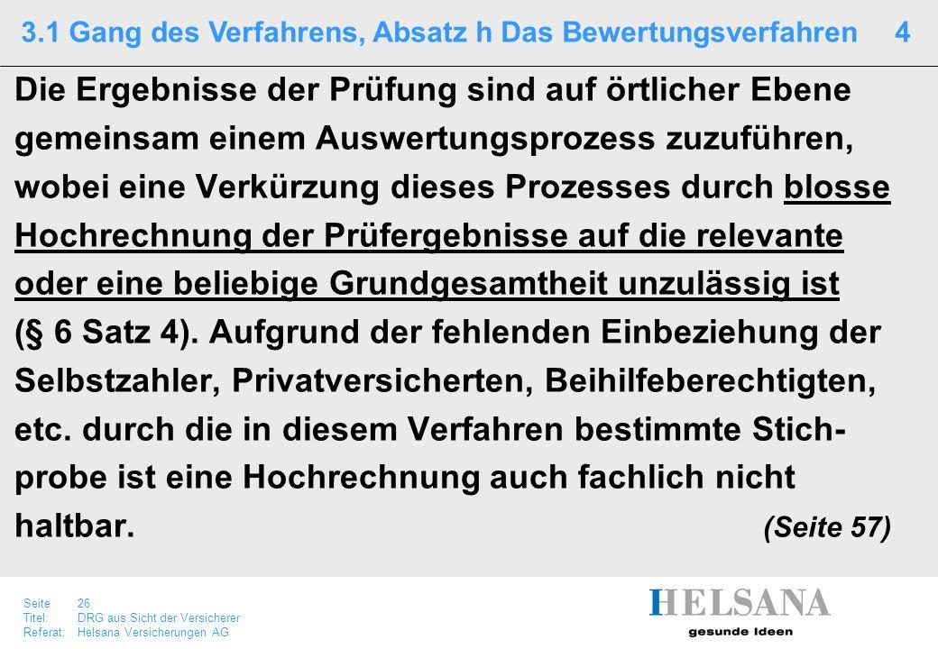 Seite 26 Titel:DRG aus Sicht der Versicherer Referat:Helsana Versicherungen AG Die Ergebnisse der Prüfung sind auf örtlicher Ebene gemeinsam einem Aus