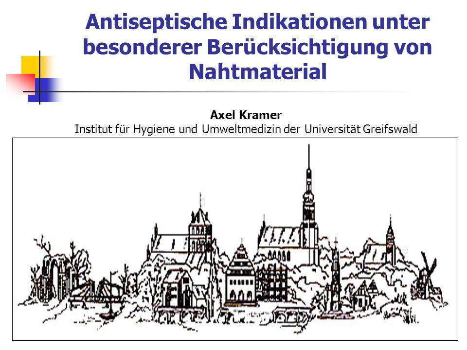 Antiseptische Indikationen unter besonderer Berücksichtigung von Nahtmaterial Axel Kramer Institut für Hygiene und Umweltmedizin der Universität Greif