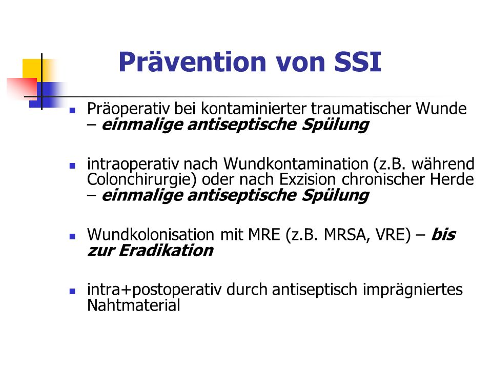 Prävention von SSI Präoperativ bei kontaminierter traumatischer Wunde – einmalige antiseptische Spülung intraoperativ nach Wundkontamination (z.B. wäh