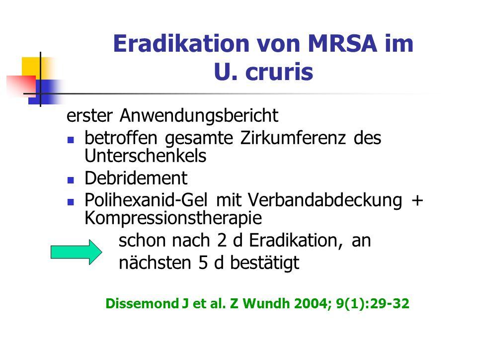 Eradikation von MRSA im U. cruris erster Anwendungsbericht betroffen gesamte Zirkumferenz des Unterschenkels Debridement Polihexanid-Gel mit Verbandab