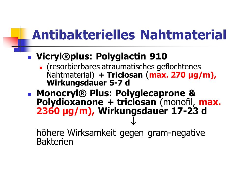 Antibakterielles Nahtmaterial Vicryl®plus: Polyglactin 910 (resorbierbares atraumatisches geflochtenes Nahtmaterial) + Triclosan ( max. 270 µg/m), Wir