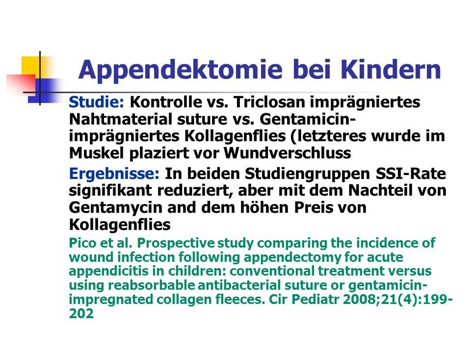 Appendektomie bei Kindern Studie: Kontrolle vs. Triclosan imprägniertes Nahtmaterial suture vs. Gentamicin- imprägniertes Kollagenflies (letzteres wur