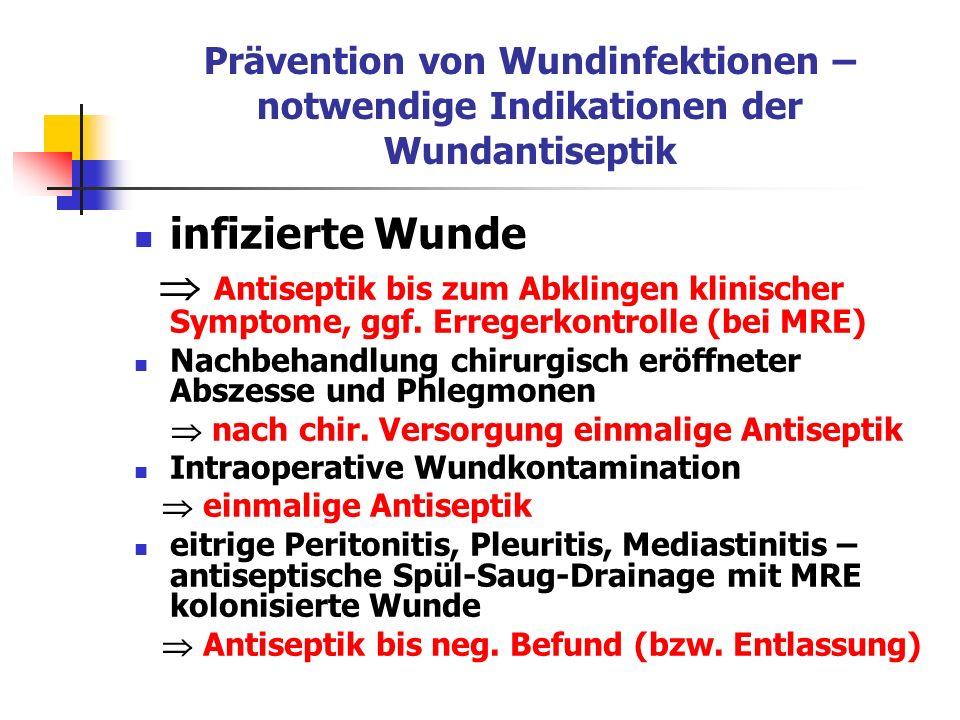 infizierte Wunde Antiseptik bis zum Abklingen klinischer Symptome, ggf. Erregerkontrolle (bei MRE) Nachbehandlung chirurgisch eröffneter Abszesse und