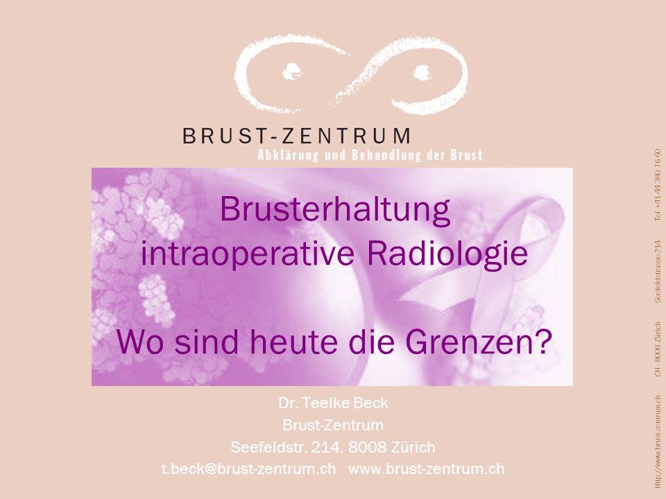 Http://www.brust-zentrum.ch CH - 8008 Zürich Seefeldstrasse 214 Tel. +41 44 380 76 60 Brusterhaltung intraoperative Radiologie Wo sind heute die Grenz