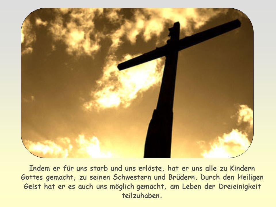 Indem er für uns starb und uns erlöste, hat er uns alle zu Kindern Gottes gemacht, zu seinen Schwestern und Brüdern.