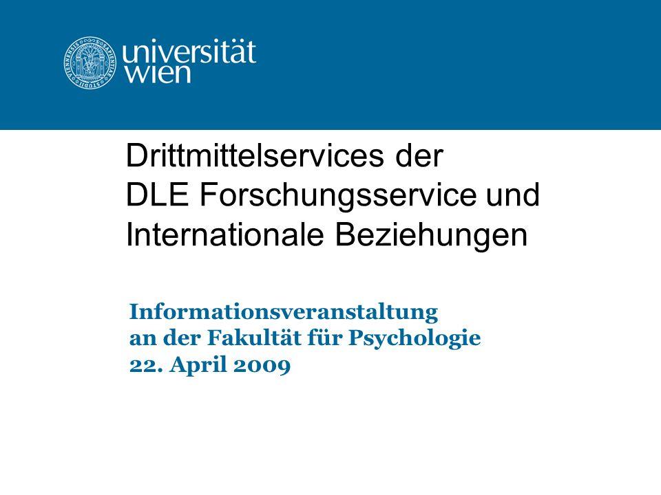 Drittmittelservices der DLE Forschungsservice und Internationale Beziehungen Informationsveranstaltung an der Fakultät für Psychologie 22. April 2009