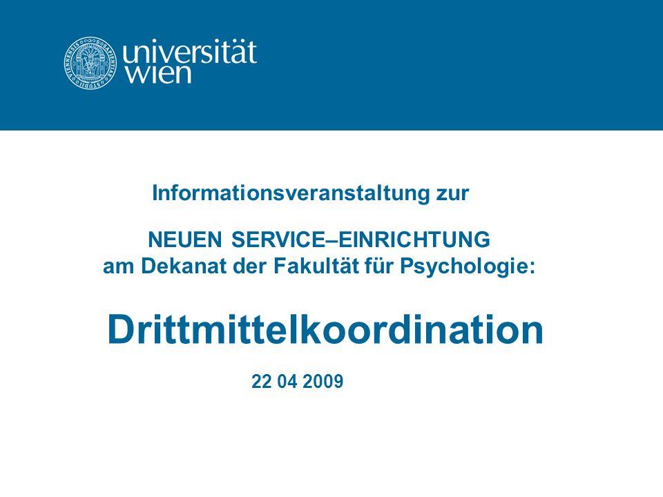 Drittmittelkoordination 22 04 2009 NEUEN SERVICE–EINRICHTUNG Informationsveranstaltung zur am Dekanat der Fakultät für Psychologie: