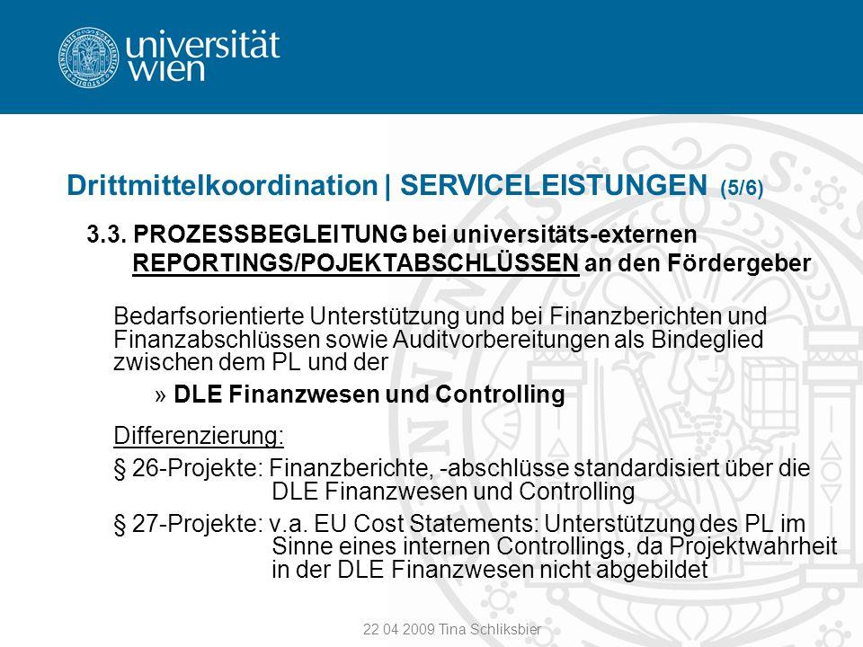 22 04 2009 Tina Schliksbier Drittmittelkoordination | SERVICELEISTUNGEN (5/6) 3.3. PROZESSBEGLEITUNG bei universitäts-externen REPORTINGS/POJEKTABSCHL
