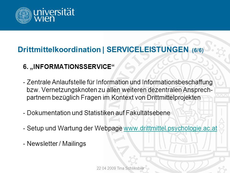 22 04 2009 Tina Schliksbier Drittmittelkoordination | SERVICELEISTUNGEN (6/6) 6. INFORMATIONSSERVICE - Zentrale Anlaufstelle für Information und Infor