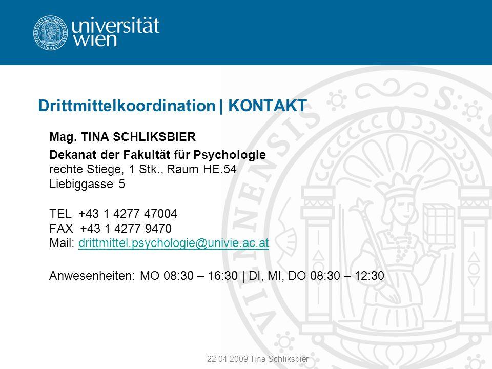 22 04 2009 Tina Schliksbier Drittmittelkoordination | KONTAKT Mag. TINA SCHLIKSBIER Dekanat der Fakultät für Psychologie rechte Stiege, 1 Stk., Raum H