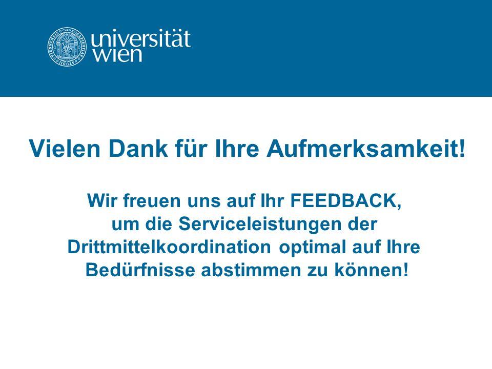 Vielen Dank für Ihre Aufmerksamkeit! Wir freuen uns auf Ihr FEEDBACK, um die Serviceleistungen der Drittmittelkoordination optimal auf Ihre Bedürfniss