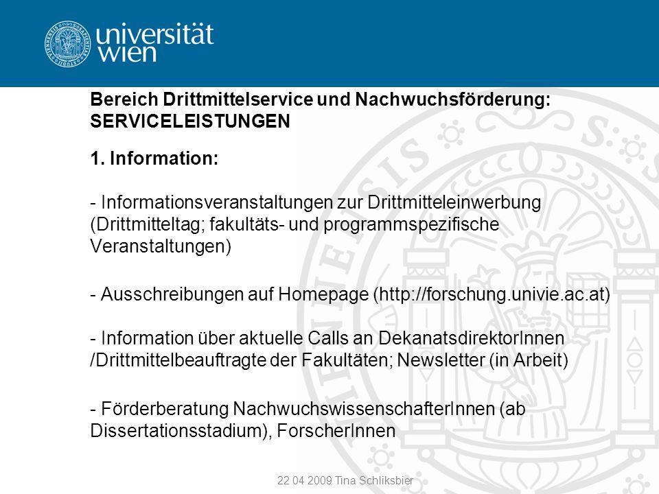 22 04 2009 Tina Schliksbier Bereich Drittmittelservice und Nachwuchsförderung: SERVICELEISTUNGEN 1. Information: - Informationsveranstaltungen zur Dri