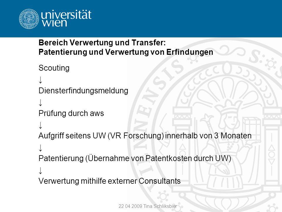 22 04 2009 Tina Schliksbier Bereich Verwertung und Transfer: Patentierung und Verwertung von Erfindungen Scouting Diensterfindungsmeldung Prüfung durc