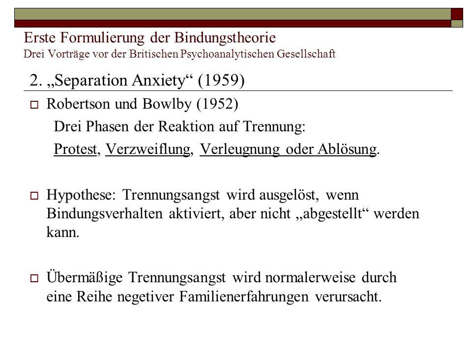 Erste Formulierung der Bindungstheorie Drei Vorträge vor der Britischen Psychoanalytischen Gesellschaft 1. The nature of the child´s tie to his mother