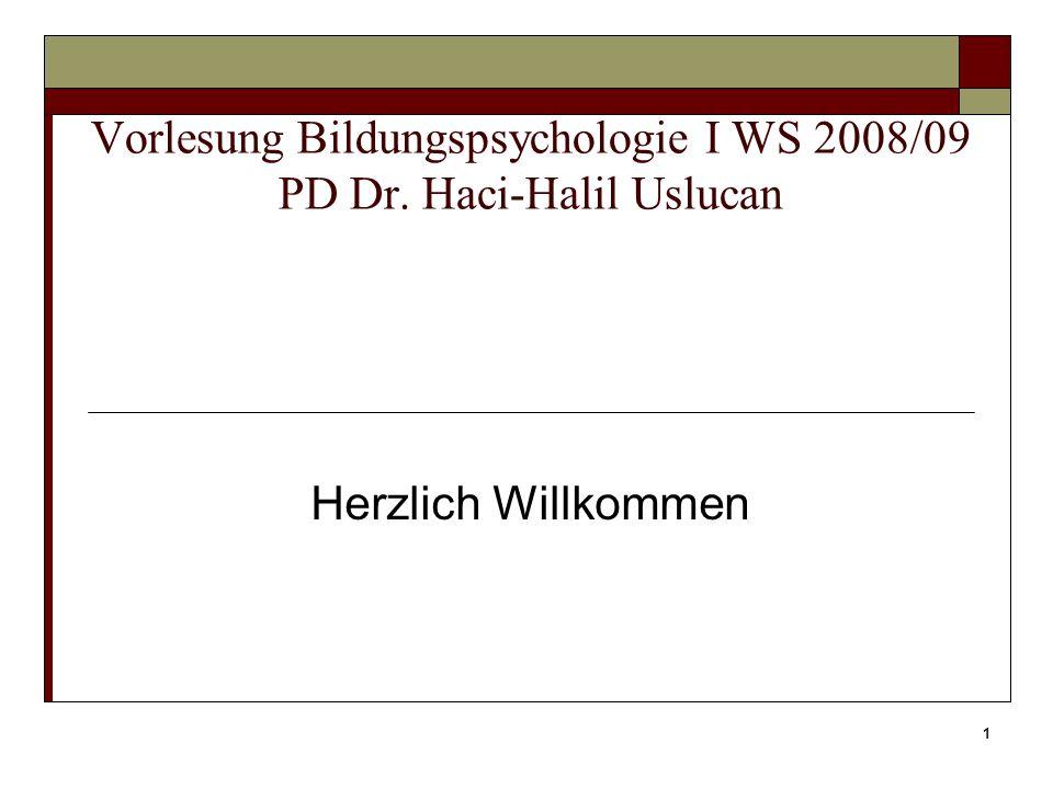 1 Vorlesung Bildungspsychologie I WS 2008/09 PD Dr. Haci-Halil Uslucan Herzlich Willkommen