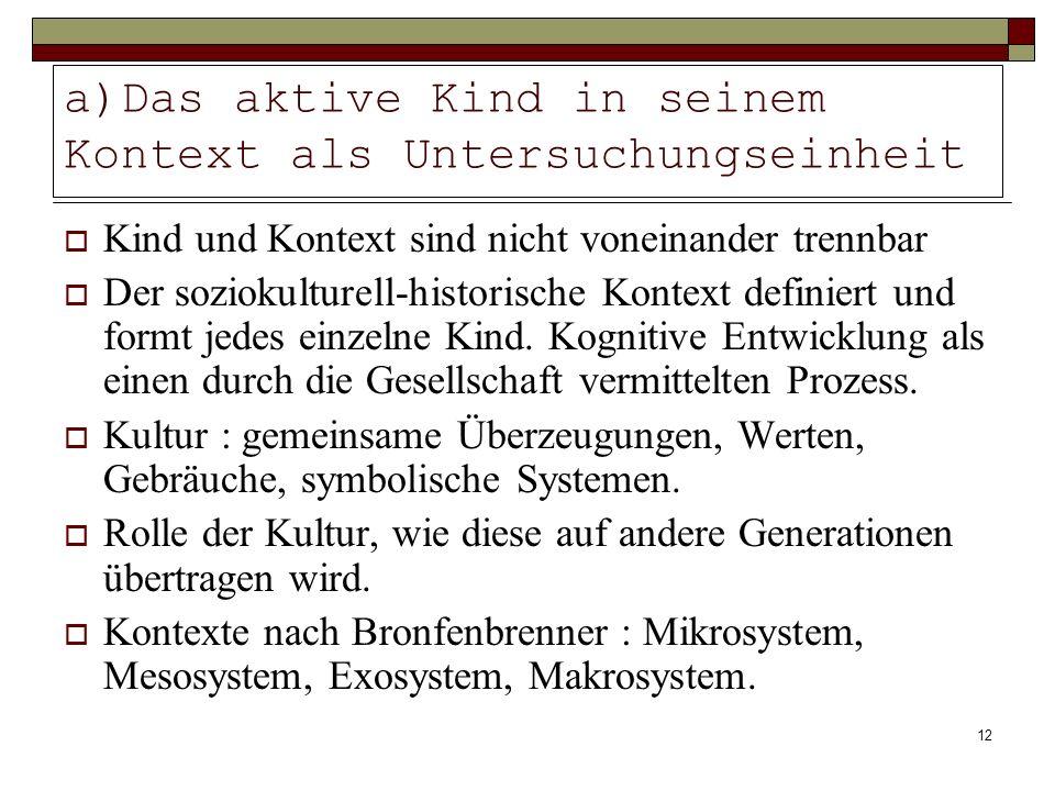 12 a)Das aktive Kind in seinem Kontext als Untersuchungseinheit Kind und Kontext sind nicht voneinander trennbar Der soziokulturell-historische Kontex