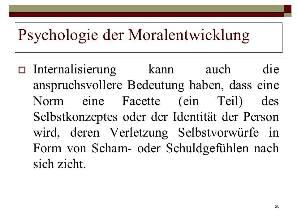 20 Psychologie der Moralentwicklung Internalisierung kann auch die anspruchsvollere Bedeutung haben, dass eine Norm eine Facette (ein Teil) des Selbst