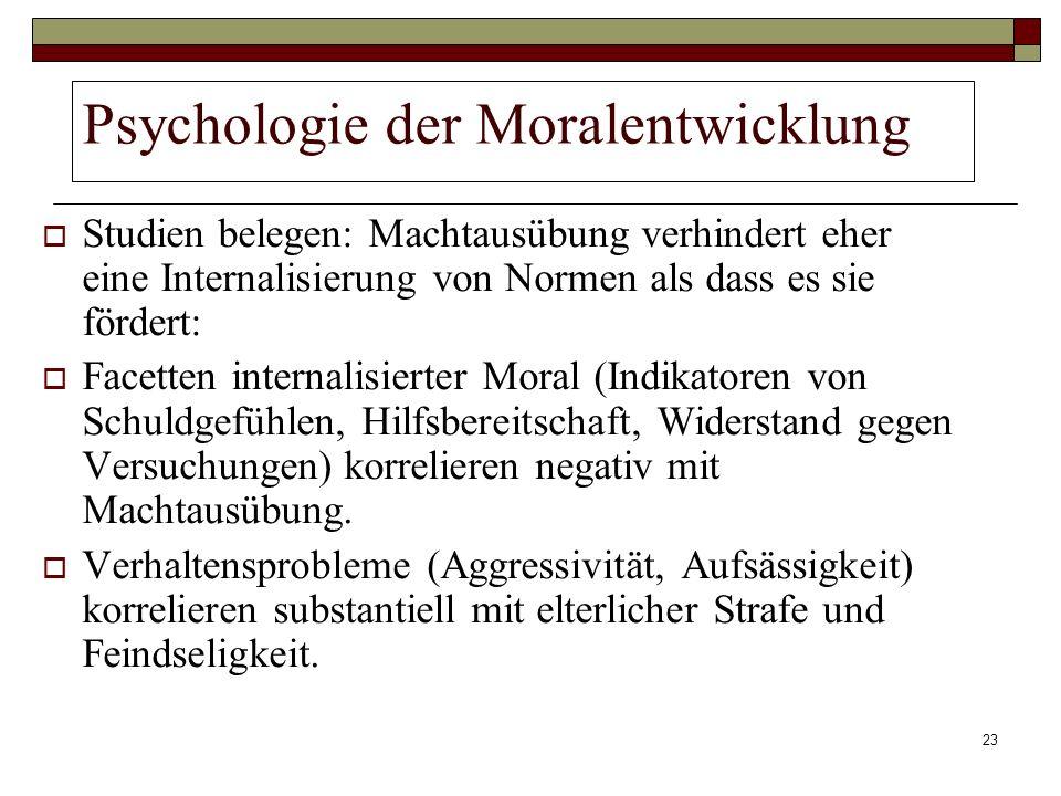 23 Psychologie der Moralentwicklung Studien belegen: Machtausübung verhindert eher eine Internalisierung von Normen als dass es sie fördert: Facetten