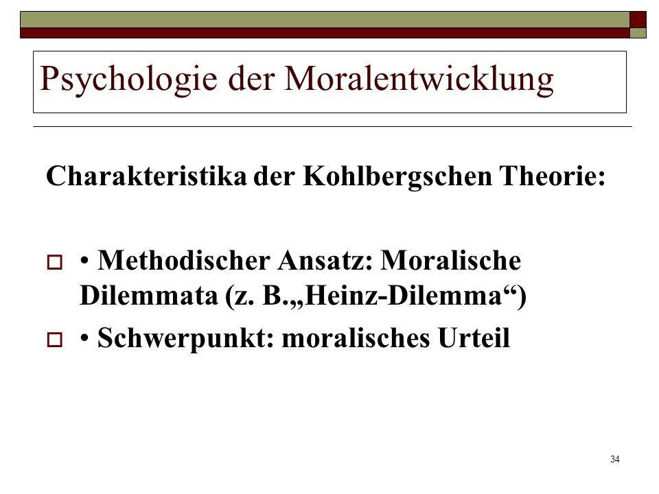 34 Psychologie der Moralentwicklung Charakteristika der Kohlbergschen Theorie: Methodischer Ansatz: Moralische Dilemmata (z. B.Heinz-Dilemma) Schwerpu