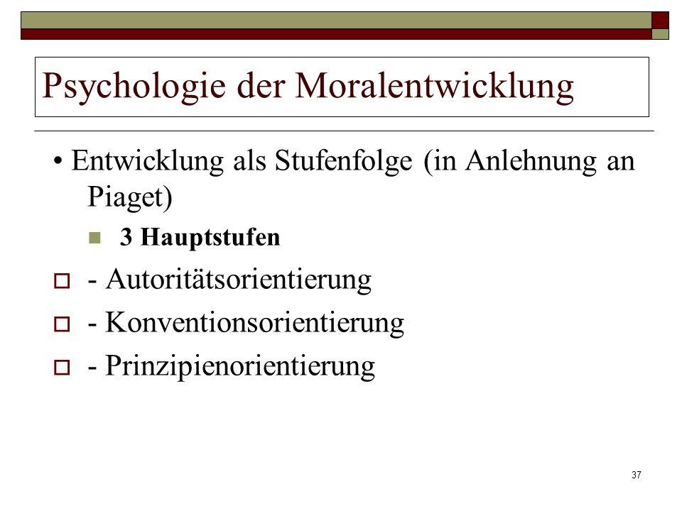 37 Psychologie der Moralentwicklung Entwicklung als Stufenfolge (in Anlehnung an Piaget) 3 Hauptstufen - Autoritätsorientierung - Konventionsorientier