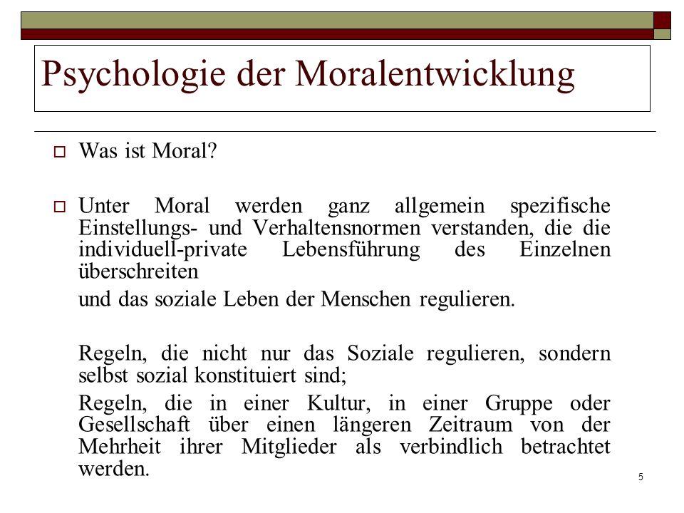 5 Psychologie der Moralentwicklung Was ist Moral? Unter Moral werden ganz allgemein spezifische Einstellungs- und Verhaltensnormen verstanden, die die