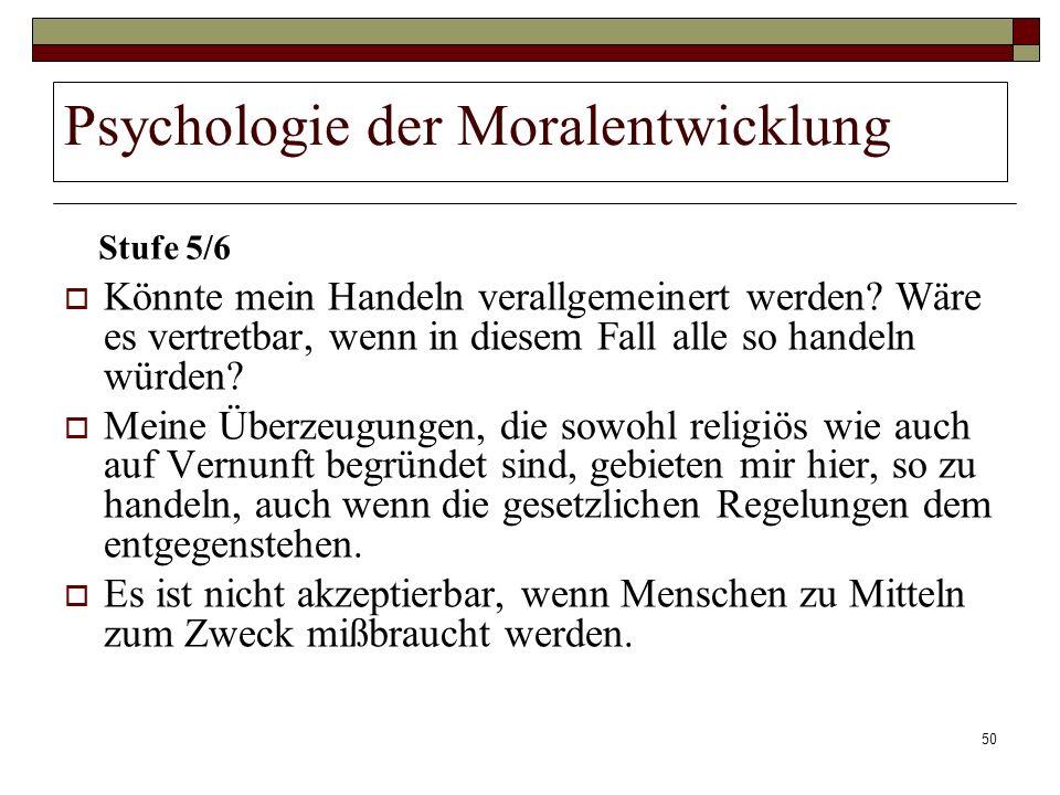 50 Psychologie der Moralentwicklung Könnte mein Handeln verallgemeinert werden? Wäre es vertretbar, wenn in diesem Fall alle so handeln würden? Meine