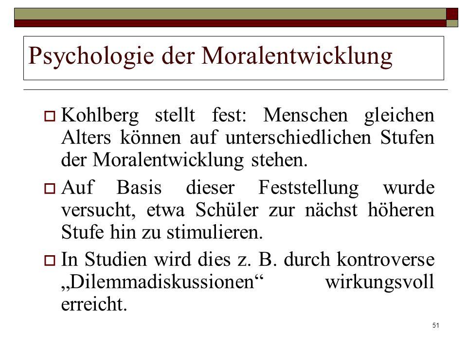 51 Psychologie der Moralentwicklung Kohlberg stellt fest: Menschen gleichen Alters können auf unterschiedlichen Stufen der Moralentwicklung stehen. Au