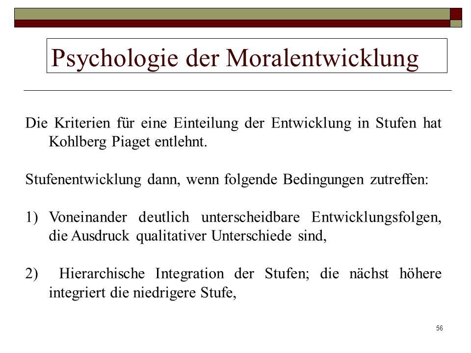 56 Psychologie der Moralentwicklung Die Kriterien für eine Einteilung der Entwicklung in Stufen hat Kohlberg Piaget entlehnt. Stufenentwicklung dann,