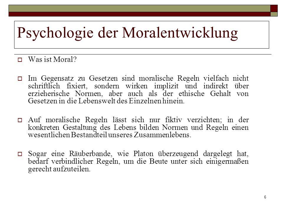 6 Psychologie der Moralentwicklung Was ist Moral? Im Gegensatz zu Gesetzen sind moralische Regeln vielfach nicht schriftlich fixiert, sondern wirken i