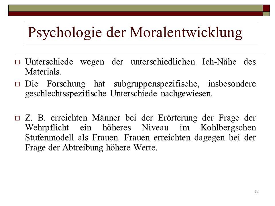 62 Psychologie der Moralentwicklung Unterschiede wegen der unterschiedlichen Ich-Nähe des Materials. Die Forschung hat subgruppenspezifische, insbeson