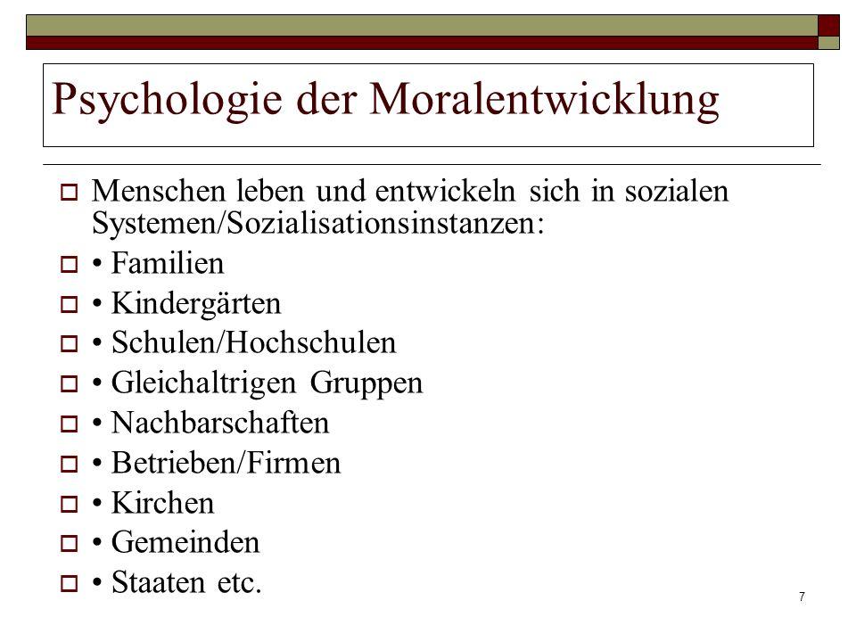 7 Psychologie der Moralentwicklung Menschen leben und entwickeln sich in sozialen Systemen/Sozialisationsinstanzen: Familien Kindergärten Schulen/Hoch
