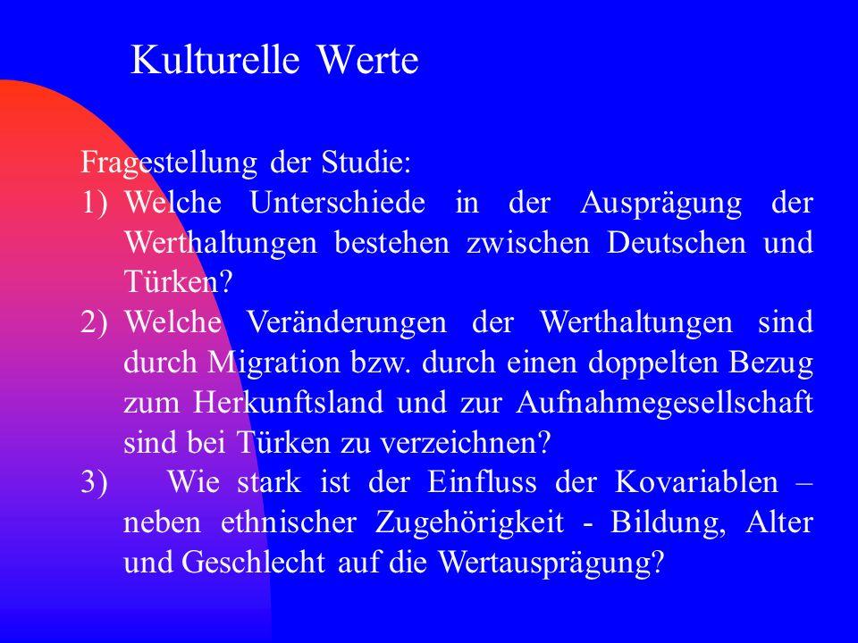 Kulturelle Werte Fragestellung der Studie: 1)Welche Unterschiede in der Ausprägung der Werthaltungen bestehen zwischen Deutschen und Türken.