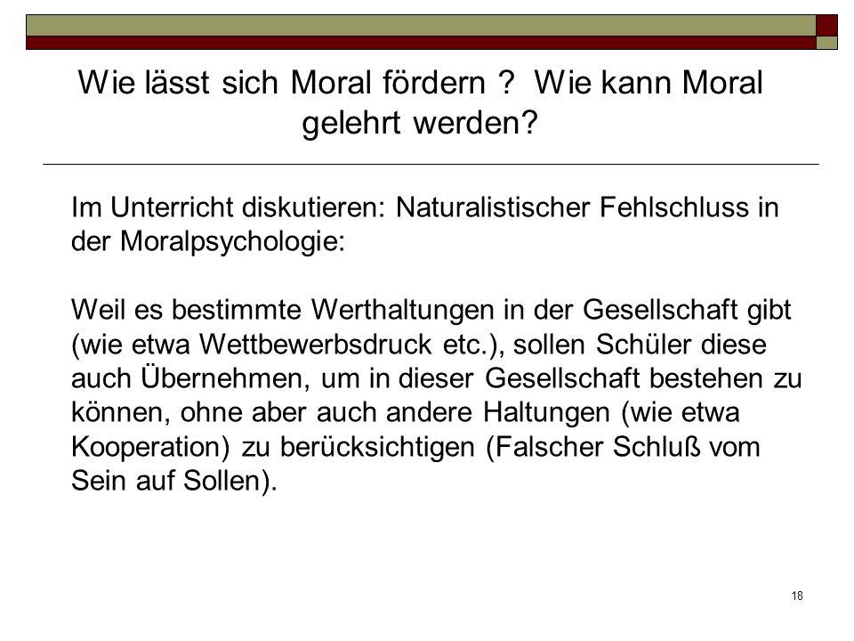 18 Im Unterricht diskutieren: Naturalistischer Fehlschluss in der Moralpsychologie: Weil es bestimmte Werthaltungen in der Gesellschaft gibt (wie etwa