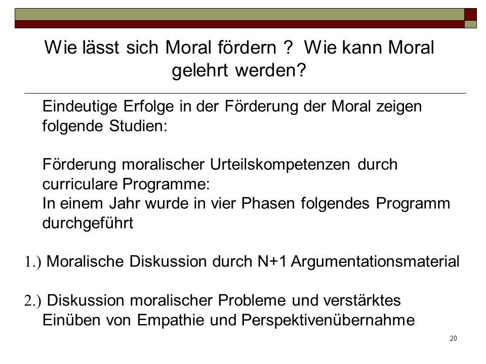 20 Eindeutige Erfolge in der Förderung der Moral zeigen folgende Studien: Förderung moralischer Urteilskompetenzen durch curriculare Programme: In ein