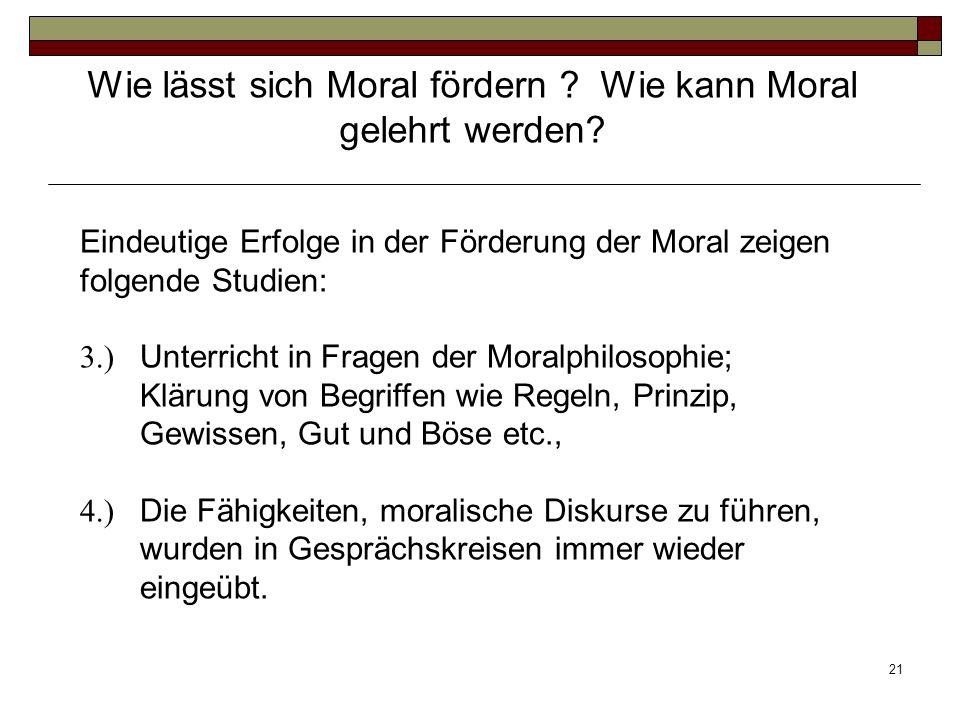 21 Eindeutige Erfolge in der Förderung der Moral zeigen folgende Studien: 3.) Unterricht in Fragen der Moralphilosophie; Klärung von Begriffen wie Reg