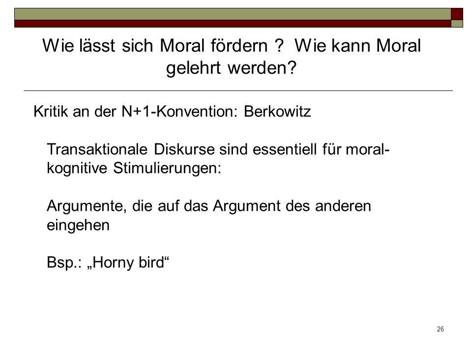 26 Kritik an der N+1-Konvention: Berkowitz Transaktionale Diskurse sind essentiell für moral- kognitive Stimulierungen: Argumente, die auf das Argumen