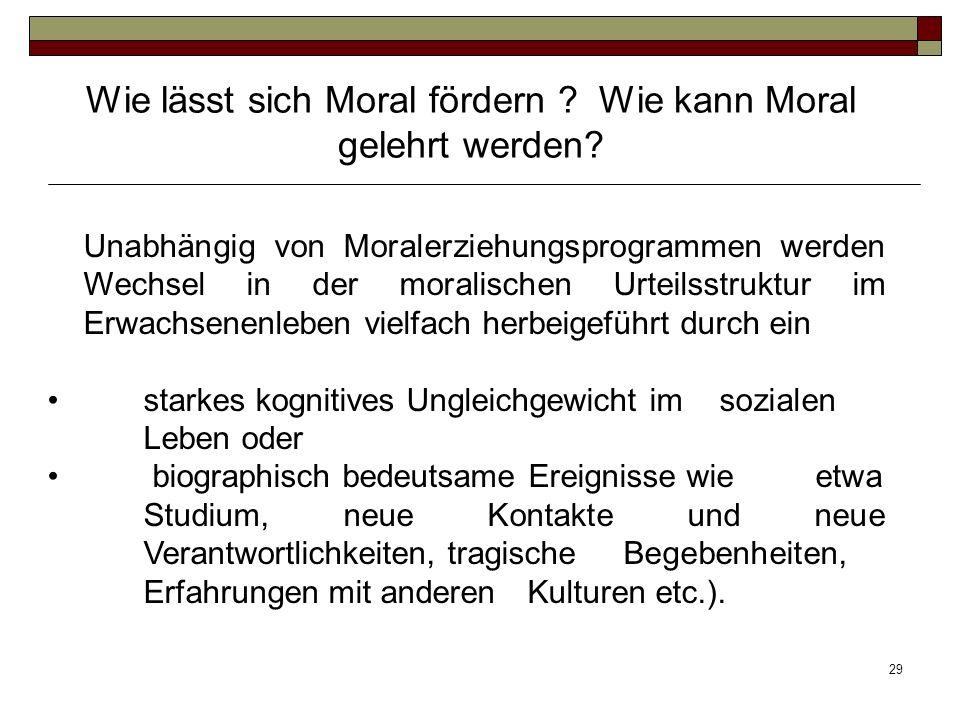 29 Unabhängig von Moralerziehungsprogrammen werden Wechsel in der moralischen Urteilsstruktur im Erwachsenenleben vielfach herbeigeführt durch ein sta
