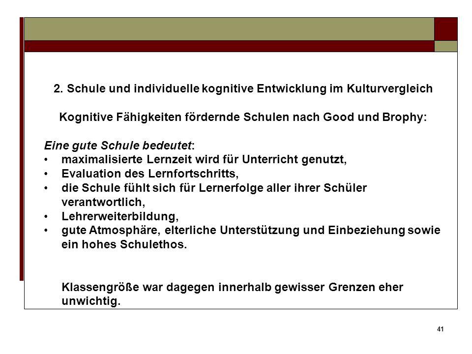 40 2. Schule und individuelle kognitive Entwicklung im Kulturvergleich Kognitive Fähigkeiten fördernde Schulen nach Good und Brophy: Zwischen guten un