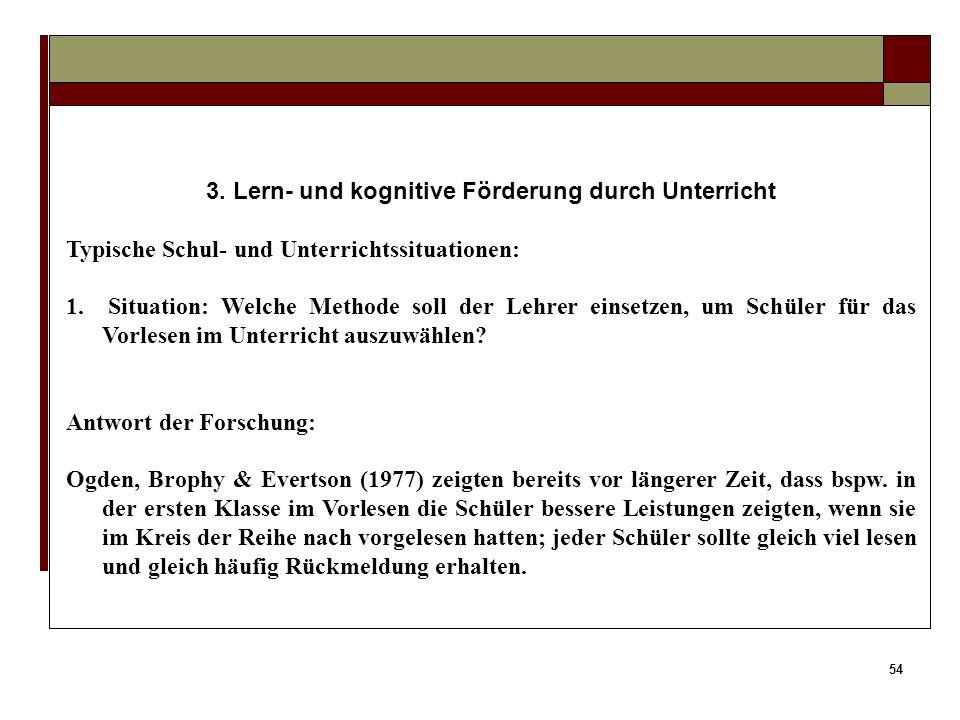 53 3. Lern- und kognitive Förderung durch Unterricht Typische Schul- und Unterrichtssituationen: 1. Situation: Welche Methode soll der Lehrer einsetze