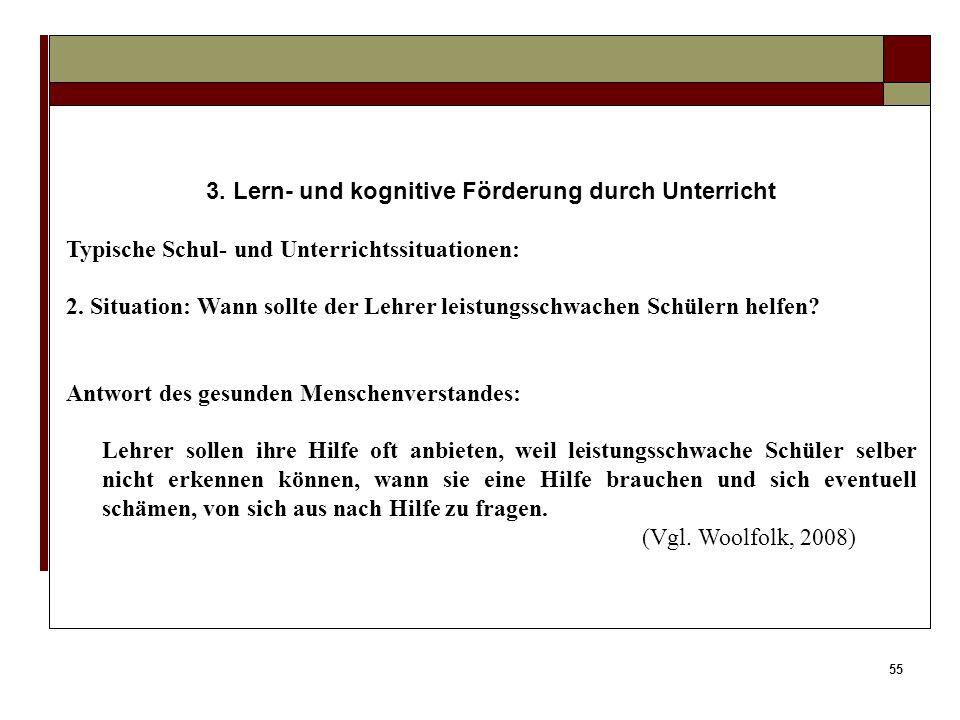 54 3. Lern- und kognitive Förderung durch Unterricht Typische Schul- und Unterrichtssituationen: 1. Situation: Welche Methode soll der Lehrer einsetze